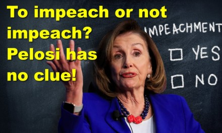 Pelosi: To impeach or not impeach… who knows?? Millennials would vote for a socialist!