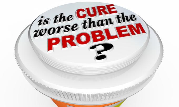 Don't let the cure destroy the patient