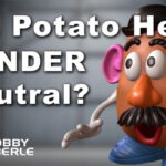 The End of MISTER Potato Head? PC 'Gender Neutral' Toy Announced; Company Backtracks